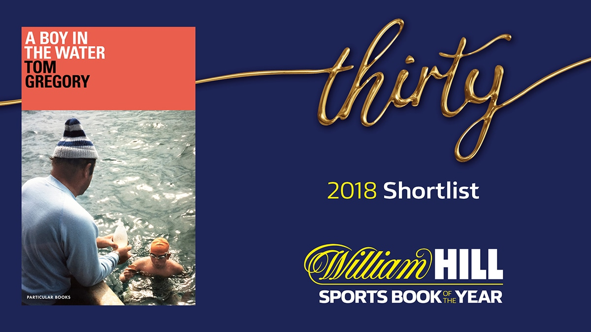 A Boy in the Water, Tom Gregory's story of swimming the English Channel, has been nominated for the William Hill Sports Book of the Year 2018